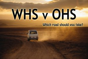 WHS or OHS what road should you take?